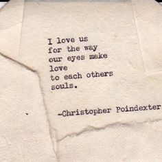"""""""I love us for the way our eyes make love to each other's souls."""" -Christopher Poindexter"""