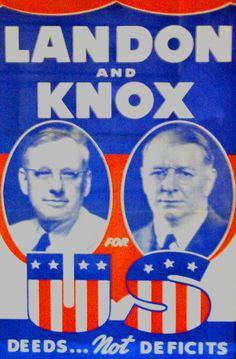 """ALF LANDON was governor of Kansas when he was nominated to run a fools errand campaign against the ever-popular Franklin Roosevelt in 1936. The reason for his nomination? He was the only Republican governor re-elected in the midterms of 1934, an overwhelming Democratic year. Unfortunately for Landon, his underwhelming campaign was doomed from the start.  Even the GOP leadership referred to him as """"the poor man's Coolidge"""".  In the end, Landon won 2 states, Maine and Vermont, . . ."""