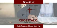In this episode of the CrossTalk podcast, Sam Dominguez, James Sumners, and Wes McAdams discuss sin: why we sometimes fail to get rid of it completely and why we need to get serious about dealing w…