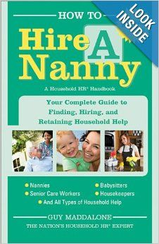 How to Hire a Nanny, 2E: Your Complete Guide to Finding, Hiring and Retaining a Nanny and Other Household Help: Guy Maddalone: 9781402268090...