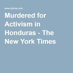 Murdered for Activism in Honduras - The New York Times