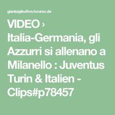 VIDEO › Italia-Germania, gli Azzurri si allenano a Milanello : Juventus Turin & Italien - Clips#p78457