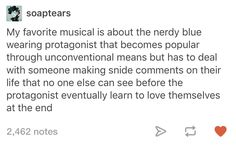 same! I especially love the character in their head that makes them feel guilty, the love interest they'd been pining after, and especially the glasses wearing best friend that they ditch when they become popular. Don't forget the super relatable song about depression and anxiety!!