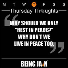 "Why should we only ""Rest in peace?"" Why don't we Live in peace too. by officialbeingjain"