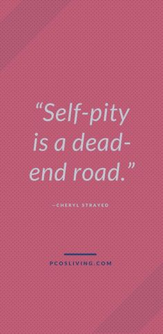 Self-pity is a dead end. // Quotes about self-pity // Stop apologizing for . Self pity is a dead end road. // Quotes about self-pity // Stop feeling sorry fo. Planner s. Pity Quotes, Self Quotes, Confidence Building Activities, Road Quotes, Ending Quotes, Cheryl Strayed, Self Pity, Dead Ends, Feelings