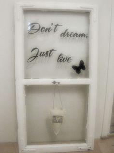 Don't Dream Just Live #sisustustarra #ikkuna