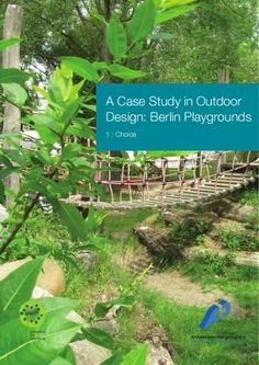 """A Case Study in Outdoor Design: Berlin Playgrounds (1: Choice)"" Ground for Learning. The first of 8 wonderfully illustrated documents about playground design in schools, kindergartens and public areas in Berlin. Fantastic must-read documents! The other 7 focus on different elements of design. You can access them from the website by clicking on the http://schools.ad link."