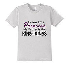 Amazon.com: Kids I'm a Princess my Father King of Kings Kids Shirt Christian: Clothing