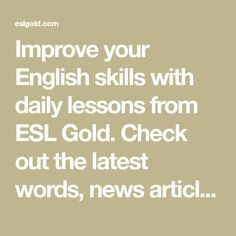 Improve your English skills with daily lessons from ESL Gold. Check out the latest words, news articles, and ESL games on our Daily Lessons page. Free English Lessons, Learn English For Free, Improve Your English, Esl Resources, Teacher Resources, Languages Online, Second Language, News Articles, Improve Yourself
