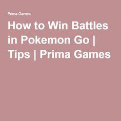 How to Win Battles in Pokemon Go | Tips | Prima Games