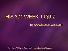 Find HIS 301 Week 1 Quiz at http://www.StudentWhiz.com/ To Download Complete Tutorial Click on Link Below : http://goo.gl/1Z8CbN