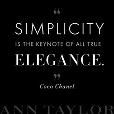 Simplicity is the keynote of all true elegance. - Coco Chanel