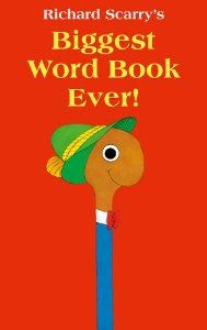 Biggest Word Book Ever by Richard Scarry.