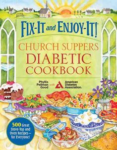 Fix-It and Enjoy-It! Church Suppers Diabetic Cookbook: 500 Great Stove-Top and Oven Recipes-for Everyone!