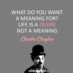 Charlie Chaplin Quote (About desire, life, meaning)