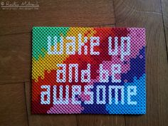 Wake Up And Be Awesome - Quote hama beads by MeTaLGiNGeR                                                                                                                                                      More