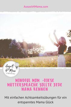 Mindful Mom - sei die Mama, die du sein willst. Diese Achtsamkeitsübungen helfen dir gelassener in deinem Alltag zu werden. Inkl. die besten Meditations-Apps für Mamas.