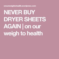 NEVER BUY DRYER SHEETS AGAIN | on our weigh to health