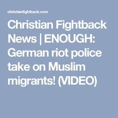 Christian Fightback News | ENOUGH: German riot police take on Muslim migrants! (VIDEO)