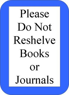 """""""Please do not reshelve"""" signs are frequently seen in libraries. Why? Libraries often make purchase decisions based on which books are checked out, but that metric misses the value of books & journals that are used for quick reference or other purposes without being checked out. By not reshelving items, you are allowing librarians the opportunity to collect valuable data about in-library use. That data assists in funding and collection development decision-making."""