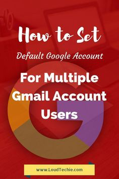 How to Set a Default Google Account For Multiple Gmail Account Users