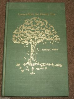 LEAVES FROM THE FAMILY TREE by Harry C. Walker 1991 HARDCOVER BOOK