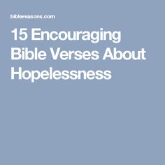 15 Encouraging Bible Verses About Hopelessness