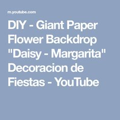 "DIY - Giant Paper Flower Backdrop ""Daisy - Margarita"" Decoracion de Fiestas - YouTube"