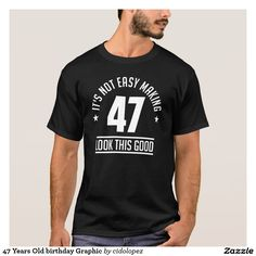 #47Years #birthday #Graphic #TShirt #TShirtman