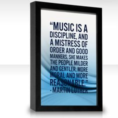 Music is a discipline, and a mistress of order and good manners...