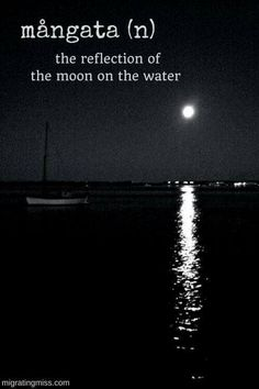 Saw that in Spain... The reflection of the moon on the sea... It was beautiful.