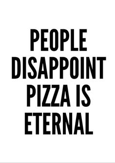 people disappoint PIZZA is eternal quote poster by sinansaydik