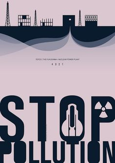 STOP POLLUTION | A2 Poster    TEPCO | the fukushima 1 nuclear power plant  4 3 2 1