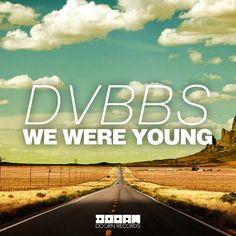 We were young >> DVBBS (Doorn Records) ;)