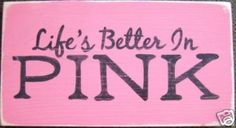 pink -- Life's better in Pink ♥