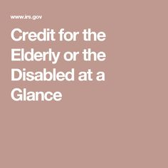 Credit for the Elderly or the Disabled at a Glance