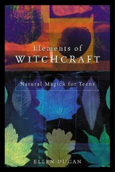 Need to get this one for my daughter. Elements of witchcraft : natural magick for teens / Ellen Dugan.