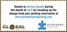 Join Global Airport Parking as they support Autism Speaks by rounding up the change from your reservation!!!