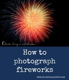 How to photograph fireworks, i might have to try this