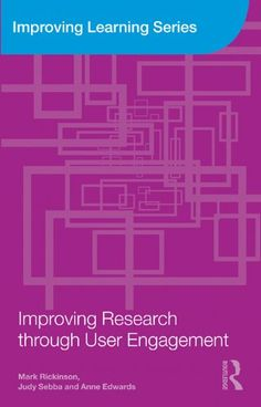 Improving research through user engagement / Mark Rickinson, Judy Sebba and Anne Edwards