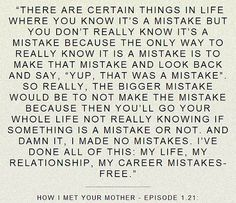 ted mosby quote on mistakes. Great Quotes, Quotes To Live By, Funny Quotes, Inspirational Quotes, Random Quotes, Awesome Quotes, Happy Quotes, True Quotes, Funny Memes