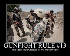 Gunfight Rule Have a back-up plan, because the first one won't work. Military Quotes, Military Humor, Military Life, Military Tactics, Army Life, Usmc, Marines, Troops, Soldiers