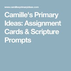 Camille's Primary Ideas: Assignment Cards & Scripture Prompts