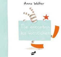 WALKER, ANNA. Me encantan las vacaciones (I-P WAL mee) A la cebra Pirulí y su perro Pirata les encantan las vacaciones, diviértete con ellos buceando en el mar, jugando con las olas, recogiendo conchas y comiendo un montón de helados.