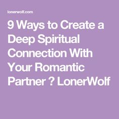 9 Ways to Create a Deep Spiritual Connection With Your Romantic Partner ⋆ LonerWolf