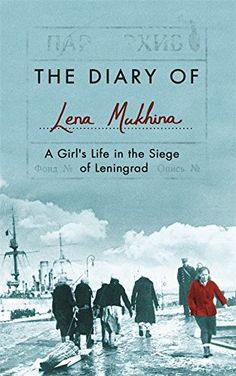 The Diary of Lena Mukhina: A Girl's Life in the Siege of Leningrad by Lena Mukhina