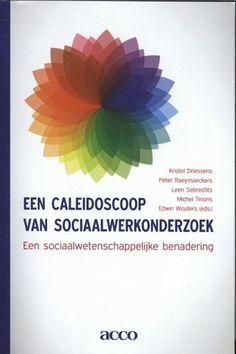 Driessens, Kristel. Een caleidoscoop van sociaalwerkonderzoek. Plaats: 364.08 DRIE