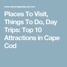 Places To Visit, Things To Do, Day Trips: Top 10 Attractions in Cape Cod