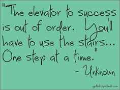 the elevator to success is out of order you'll have to take the stairs one step at a time - motivational quotes