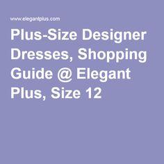 Plus-Size Designer Dresses, Shopping Guide @ ElegantPlus.com, Size 12 +